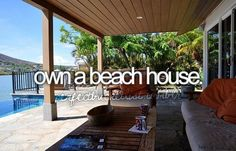 i'd love to own a beach house.....coffee early in the am..listening to the ocean....walking on the beach whenever u want...all the swimming you  want....HEAVEN!
