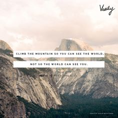 """""""Climb the mountain so you can see the world, not so the world can see you.""""--David McCullough, Jr. http://verilymag.com/daily-dose-482/ #dailydose"""