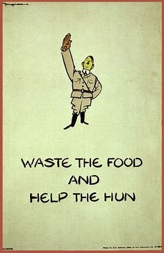 Wartime posters from an era when food became a weapon and food waste was tantamount to treason.