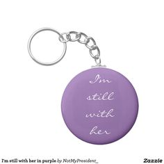 I'm still with her in purple keychain