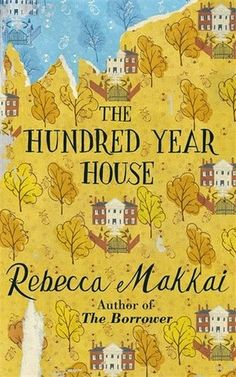 Something Wordy: The Hundred Year House by Rebecca Makkai - Surprising, suspenseful and different.
