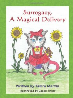 Surrogacy: A Magical Delivery - By Tamra Martin Egg Donation, In Vitro Fertilization, Surrogacy, Having A Baby, Childrens Books, Parenting, Delivery, Writing, Illustration