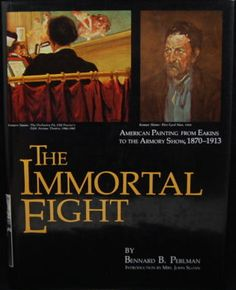 The Immortal Eight: American Painting from Eakins to the Armory Show, by Bennard B. Perlman