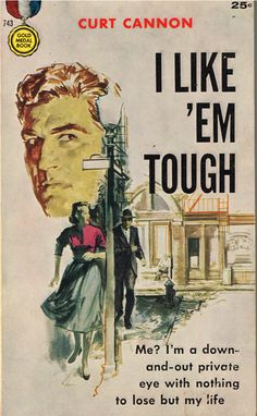 https://flic.kr/p/DFEVY5 | I Like 'Em Tough | Gold Medal Book 743 (1958)  Curt Cannon Cover art by Powell  This is actually a collection of short stories featuring Skid Row P.I. Curt Cannon