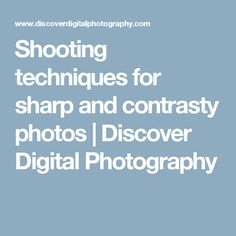 Shooting techniques for sharp and contrasty photos | Discover Digital Photography