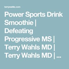 Power Sports Drink Smoothie   Defeating Progressive MS   Terry Wahls MD   Terry Wahls MD   Defeating Progressive Multiple Sclerosis without Drugs   MS Recovery   Food As Medicine