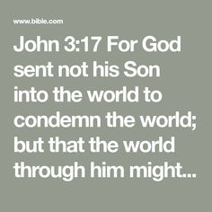 John 3:17 For God sent not his Son into the world to condemn the world; but that the world through him might be saved. | King James Version (KJV) | Download The Bible App Now
