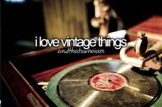 "I love vintage things... and that's who I am. Though I think the word ""vintage"" is way overused these days.  It's OK to say ""old"" or ""antique"" or ""original"" or anything else."
