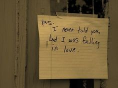 P.S. I never told you but I was falling in love