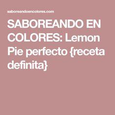 SABOREANDO EN COLORES: Lemon Pie perfecto {receta definita}
