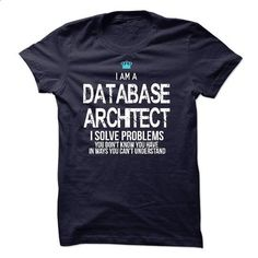 I am a Database Architect #teeshirt #style. I WANT THIS => https://www.sunfrog.com/LifeStyle/I-am-a-Database-Architect-17881003-Guys.html?60505