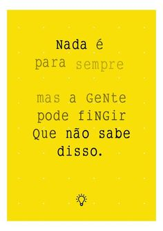Nd eh pra sempre More Than Words, Some Words, Inspirational Phrases, Motivational Quotes, Favorite Quotes, Best Quotes, Portuguese Quotes, Words Quotes, Sayings