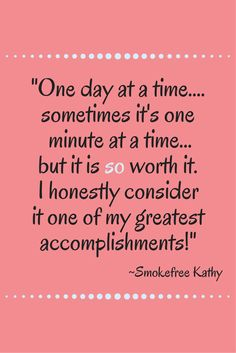Smokefree Kathy takes conquering quitting one day at a time. Because even the smallest steps can make all the difference. Quit Smoking Quotes, Quit Smoking Motivation, Help Quit Smoking, Giving Up Smoking, Quit Smoking Timeline, Benefits Of Quitting Smoking, Quitting Cigarettes, Quit Tobacco