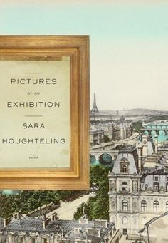 """Pictures at an Exhibition by Sara Houghteling ~ According to another pinner, it's about """"art looting in Nazi occupied Paris."""""""