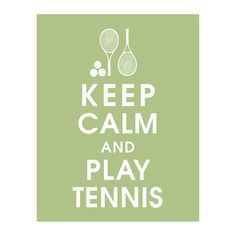 workout room or basement collage? Keep Calm and Play Tennis  11x14 Print  Featured by KeepCalmShop, $15.95