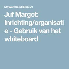 Juf Margot: Inrichting/organisatie - Gebruik van het whiteboard Whiteboard, School, Dry Erase Board