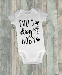 0c173603e5f47 Baby onesie ® , Funny onesie ®, Every Dog Needs A Baby, Bodysuit, Baby Girl,  Baby Boy, Baby Clothing. Dog Onesies ...