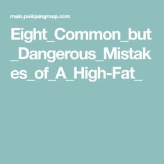 Eight_Common_but_Dangerous_Mistakes_of_A_High-Fat_