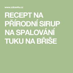 RECEPT  NA  PŘÍRODNÍ  SIRUP  NA  SPALOVÁNÍ  TUKU  NA  BŘIŠE Best Weight Loss Exercises, Protein Rich Foods, Things To Come, Good Things, Burn Belly Fat, Good Fats, How To Slim Down, How To Lose Weight Fast, Losing Weight