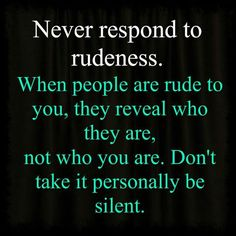 I lost sight of this today for a few minutes....if someones talking about you to them--what did they say behind your back. If people are smart, they eventually figure it out: