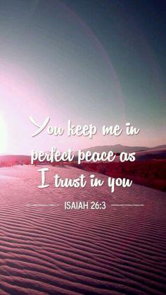 """Ésaïe 26:3- """"A celui qui est ferme dans ses sentiments Tu assures la paix, la paix, Parce qu'il se confie en toi."""""""