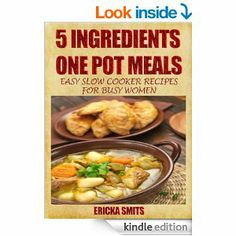 5 Ingredients One Pot Meals: Easy Slow Cooker Recipes for Busy Women eBook: Ericka Smits
