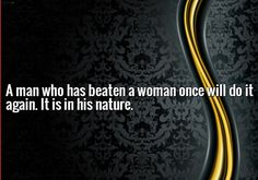 A man who has beaten a woman once will do it again. It is in his nature. ~ W. Edvardsen