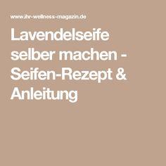 Lavendelseife selber machen - Seifen-Rezept & Anleitung
