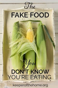 The Fake Food You Don't Know You're Eating (Part 1) - Keeper of the Home