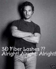 Alright! Alright! Alright! - Don't be caught without your 3D Fiber Lashes!!!