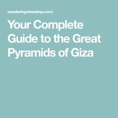Your Complete Guide to the Great Pyramids of Giza