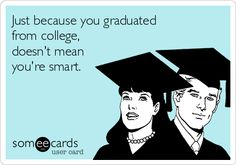 Free and Funny Graduation Ecard: Yeah ! Now you can apply all those algebra problem solving skills to absolutely nothing in your every day life Create and send your own custom Graduation ecard. What Do You Mean, Look At You, Someecards, All About That Bass, Funny Confessions, Science Fair Projects, Writers Write, College Humor, Graduate School