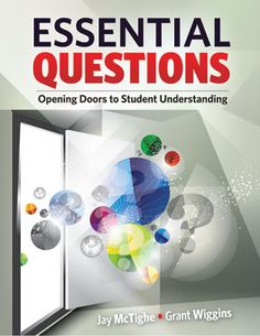Essential Questions: Opening Doors to Student Understanding (Jay McTighe, Grant Wiggins) Inquiry Based Learning, Project Based Learning, Cooperative Learning, Educational Leadership, School Leadership, Leadership Activities, Flipped Classroom, Little Bit, Dado