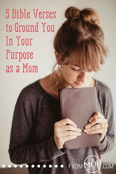 5 Bible Verses to Ground You In Your Purpose as a Mom - encouragement for life during those hard mothering days, use these verses as a devotional resource idea. #themobsociety