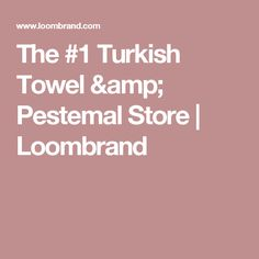 The #1 Turkish Towel & Pestemal Store | Loombrand