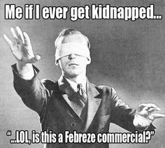 If I get kidnapped... Is this a febreze commercial funny meme