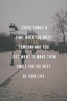 """""""There comes a time when you meet someone and you just want to make them smile for the rest of your life."""" #lovequotes"""