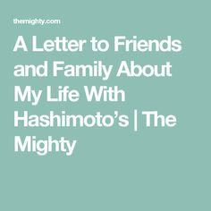 A Letter to Friends and Family About My Life With Hashimoto's | The Mighty