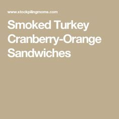 Smoked Turkey Cranberry-Orange Sandwiches