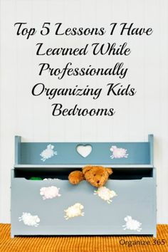Top 5 Lessons I Have Learned While Professionally Organizing Kids Bedrooms   Organize 365
