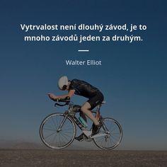 Vytrvalost není dlouhý závod, je to mnoho závodů jeden za druhým. - Walter Elliot #vytrvalost Motto, Mottos