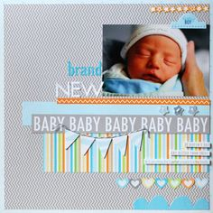 Baby layout. Nice use of scraps, pp, and borders.