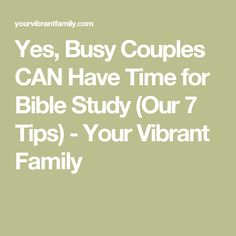 Yes, Busy Couples CAN Have Time for Bible Study (Our 7 Tips) - Your Vibrant Family