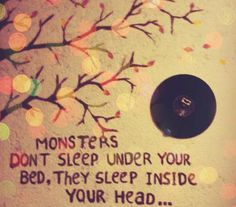 The monsters in our head are always worse than the monster at the door.  ALWAYS