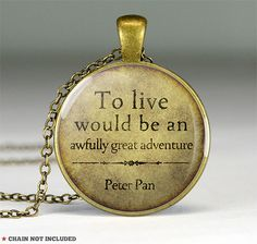 Peter Pan quote necklace pendants,quote jewelry pendant,Peter Pan pendant charms,quote necklace,To live would be an awfully- Q0213CP
