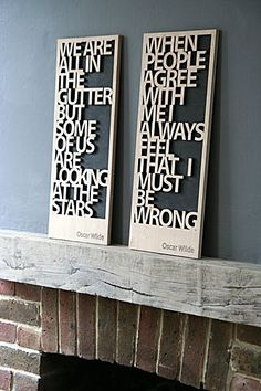 Where do I begin? Wooden cutouts with great quotes, text art, wowsers.