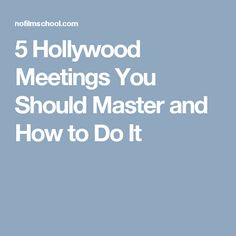 5 Hollywood Meetings You Should Master and How to Do It