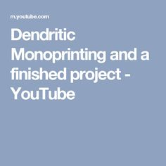 Dendritic Monoprinting and a finished project - YouTube