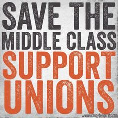 Truth be told...   Protect the Middle Class worker from abuse and slavery with trade unions..