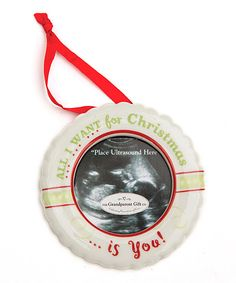 'All I Want for Christmas is You!' Ultrasound Ornament - great little gift idea for future grandparents!  This could even be a great way to tell them the news!  Wrap this up and let them open it for a wonderful SURPRISE!!!!